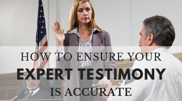 How to ensure an expert testimony is accurate