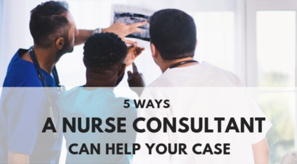 5 ways nurse consultants can help your case